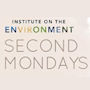 Institute on the Environment/Second Mondays graphic